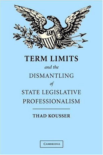 Term Limits and the Dismantling of State Legislative Professionalism   2004 edition cover