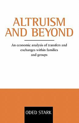 Altruism and Beyond An Economic Analysis of Transfers and Exchanges Within Families and Groups  1999 9780521663731 Front Cover