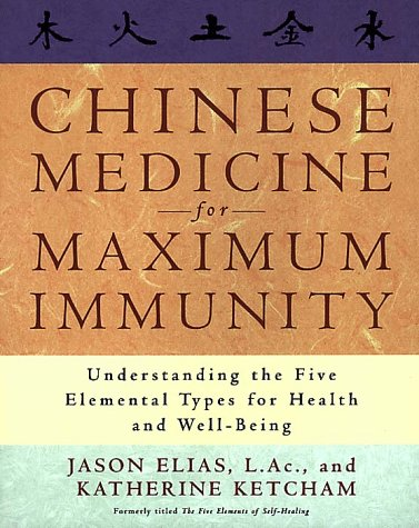 Chinese Medicine for Maximum Immunity Understanding the Five Elemental Types for Health and Well-Being  1999 edition cover