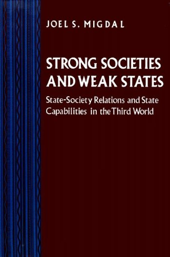 Strong Societies and Weak States State-Society Relations and State Capabilities in the Third World  1989 edition cover