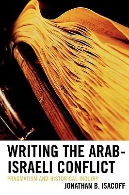 Writing the Arab Israeli Conflict Pragmatism and Historical Inquiry  2006 edition cover