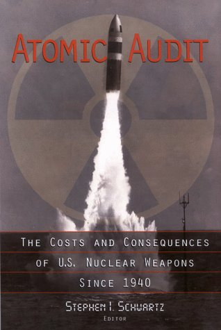Atomic Audit The Costs and Consequences of U. S. Nuclear Weapons since 1940  1998 edition cover
