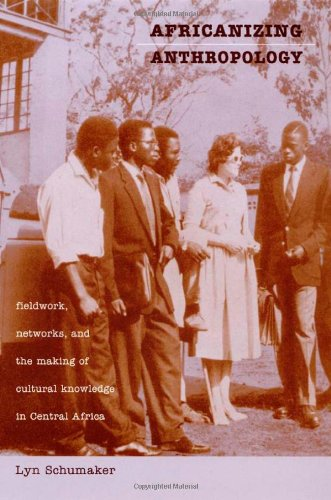 Africanizing Anthropology Fieldwork, Networks, and the Making of Cultural Knowledge in Central Africa  2001 edition cover