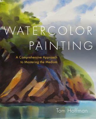 Watercolor Painting A Comprehensive Approach to Mastering the Medium  2012 edition cover