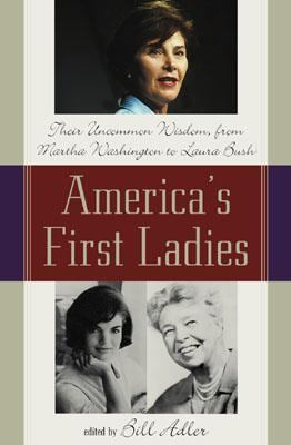 America's First Ladies Their Uncommon Wisdom, from Martha Washington to Laura Bush  2001 9780878332731 Front Cover