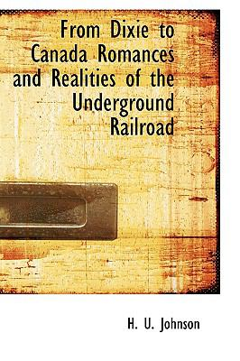 From Dixie to Canada Romances and Realities of the Underground Railroad  N/A edition cover