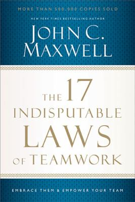 17 Indisputable Laws of Teamwork Embrace Them and Empower Your Team  2013 9781400204731 Front Cover