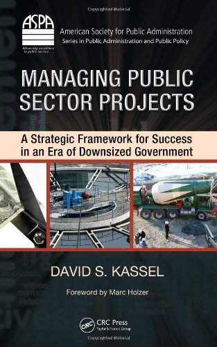 Managing Public Sector Projects A Strategic Framework for Success in an Era of Downsized Government  2010 edition cover