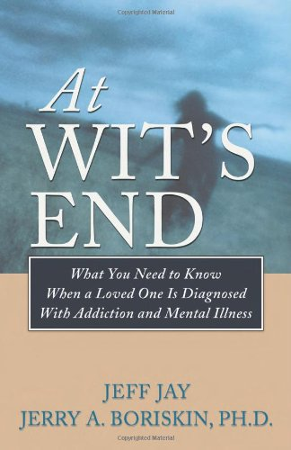 At Wit's End What You Need to Know When a Loved One Is Diagnosed with Addiction and Mental Illness  2007 edition cover