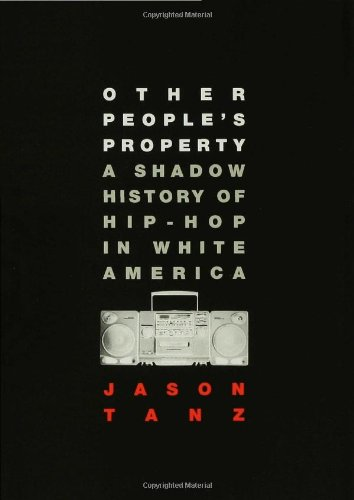 Other People's Property A Shadow History of Hip-Hop in White America  2007 edition cover