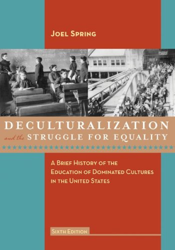Deculturalization and the Struggle for Equality A Brief History of the Education of Dominated Cultures in the United States 6th 2010 edition cover