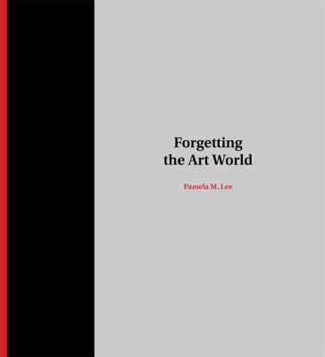 Forgetting the Art World   2012 9780262017732 Front Cover