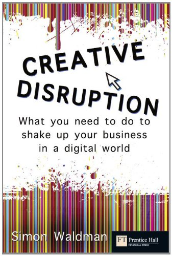 Creative Disruption What You Need to Do to Shake up Your Business in a Digital World  2010 (Revised) 9780273725732 Front Cover