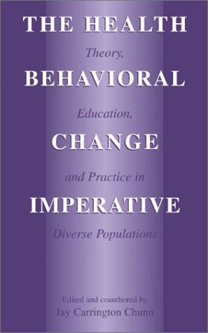 Health Behavioral Change Imperative Theory, Education, and Practice in Diverse Populations  2002 9780306472732 Front Cover