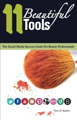 11 Beautiful Tools The Social Media Success Guide for Beauty Professionals N/A 9780615828732 Front Cover