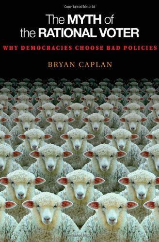 Myth of the Rational Voter Why Democracies Choose Bad Policies  2008 (Revised) edition cover