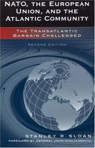 NATO, the European Union, and the Atlantic Community The Transatlantic Bargain Challenged 2nd 2005 (Revised) 9780742535732 Front Cover