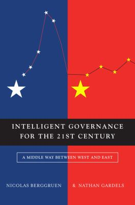 Intelligent Governance for the 21st Century A Middle Way Between West and East  2012 edition cover