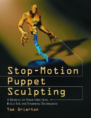 Stop-Motion Puppet Sculpting A Manual of Foam Injection, Build-Up, and Finishing Techniques  2004 edition cover