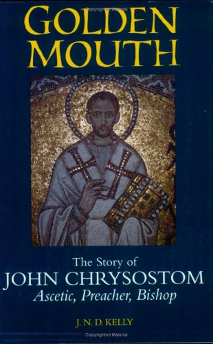 Golden Mouth The Story of John Chrysostom - Ascetic, Preacher, Bishop N/A 9780801485732 Front Cover