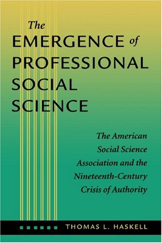 Emergence of Professional Social Science The American Social Science Association and the Nineteenth-Century Crisis of Authority  2001 edition cover