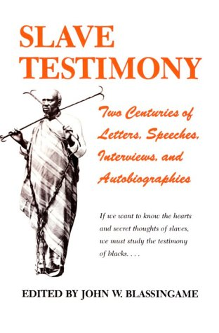 Slave Testimony Two Centuries of Letters, Speeches, Interviews, and Autobiographies  1977 edition cover