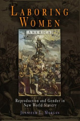 Laboring Women Reproduction and Gender in New World Slavery  2004 edition cover