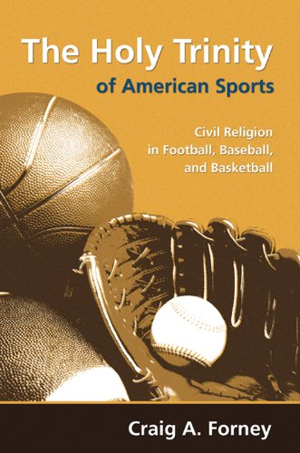 Holy Trinity of American Sports Civil Religion in Football, Baseball, and Basketball  2010 edition cover
