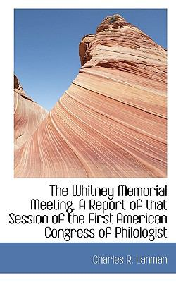 Whitney Memorial Meeting A Report of that Session of the First American Congress of Philologist N/A 9781116685732 Front Cover