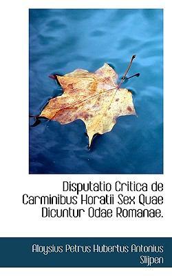 Disputatio Critica de Carminibus Horatii Sex Quae Dicuntur Odae Romanae N/A 9781117550732 Front Cover