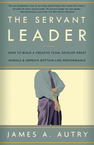 Servant Leader How to Build a Creative Team, Develop Great Morale, and Improve Bottom-Line Performance N/A 9781400054732 Front Cover