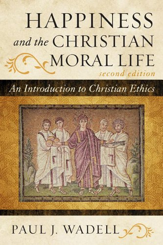 Happiness and the Christian Moral Life An Introduction to Christian Ethics 2nd 2012 9781442209732 Front Cover