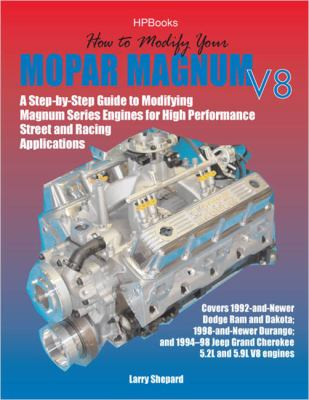 How to Modify Your Mopar Magnum Step-by-Step Guide to Modifying Magnum Series Engines for High Performance Street and Racing Applications  2005 9781557884732 Front Cover