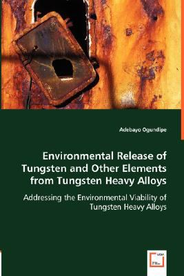 Environmental Release of Tungsten and Other Elements from Tungsten Heavy Alloys:   2008 9783836484732 Front Cover
