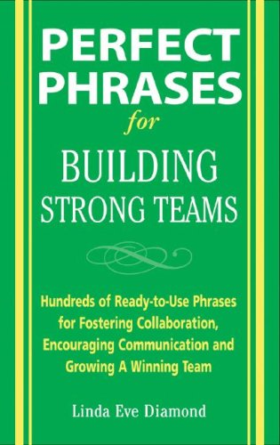 Perfect Phrases for Building Strong Teams: Hundreds of Ready-To-Use Phrases for Fostering Collaboration, Encouraging Communication, and Growing a Winning Team   2007 9780071490733 Front Cover