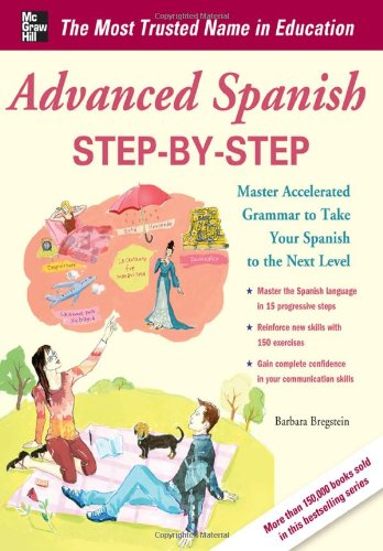 Advanced Spanish Step-by-Step Master Accelerated Grammar to Take Your Spanish to the Next Level  2012 edition cover
