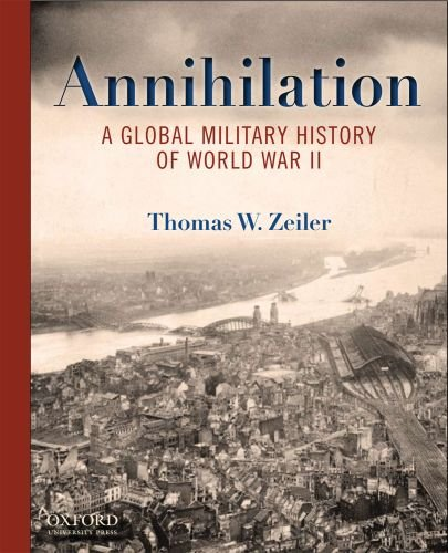 Annihilation A Global Military History of World War II  2011 edition cover