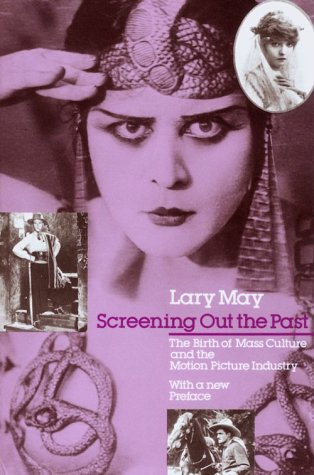 Screening Out the Past The Birth of Mass Culture and the Motion Picture Industry  1983 (Reprint) edition cover
