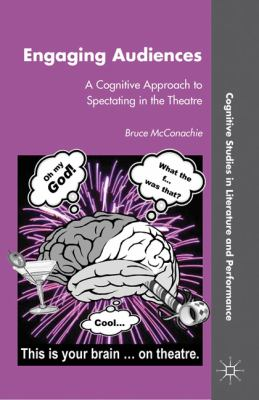 Engaging Audiences A Cognitive Approach to Spectating in the Theatre  2008 9780230116733 Front Cover