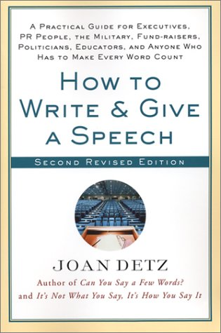 How to Write and Give a Speech A Practical Guide for Executives, Pr People, the Military, Fund-Raisers, Politicians, Educators, and Anyone Who Has to Make Every Word Count 2nd 2002 (Revised) edition cover