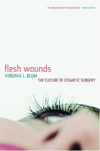 Flesh Wounds Culture of Cosmetic Surgery  2005 edition cover