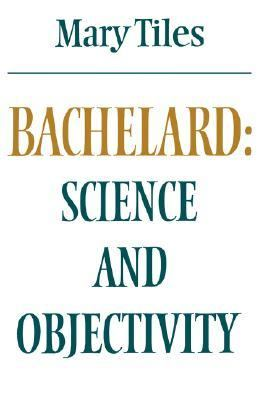 Bachelard Science and Objectivity  1984 9780521289733 Front Cover