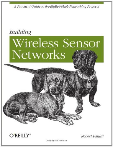 Wireless Sensor Networks A Practical Guide to the ZigBee Mesh Networking Protocol  2010 edition cover