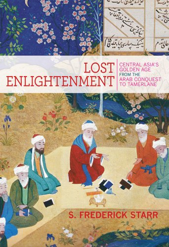 Lost Enlightenment Central Asia's Golden Age from the Arab Conquest to Tamerlane  2014 edition cover