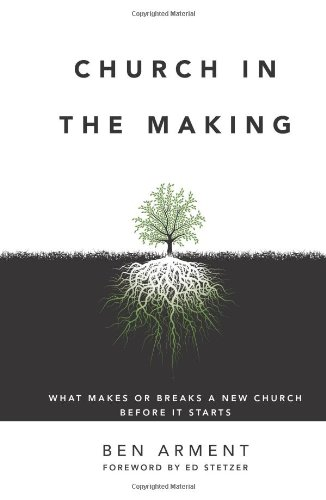 Church in the Making What Makes or Breaks a New Church Before It Starts  2010 edition cover