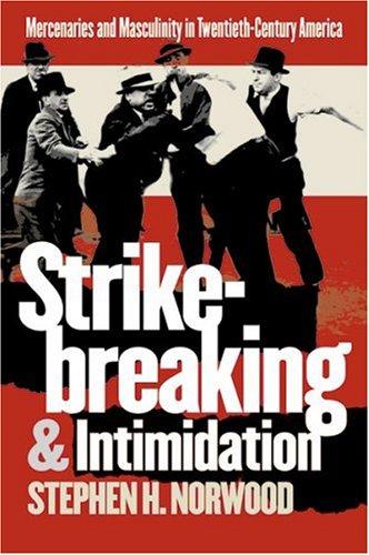 Strikebreaking and Intimidation Mercenaries and Masculinity in Twentieth-Century America  2002 edition cover