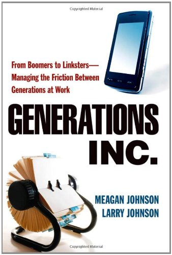 Generations Inc. From Boomers to Linksters - Managing the Friction Between Generations at Work  2010 edition cover