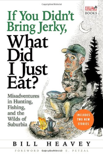 If You Didn't Bring Jerky, What Did I Just Eat? Misadventures in Hunting, Fishing, and the Wilds of Suburbia N/A 9780871139733 Front Cover