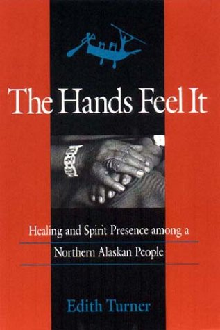 Hands Feel It Healing and Spirit Presence among a Northern Alaskan People N/A edition cover