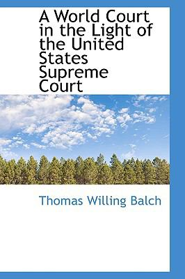 A World Court in the Light of the United States Supreme Court:   2009 edition cover
